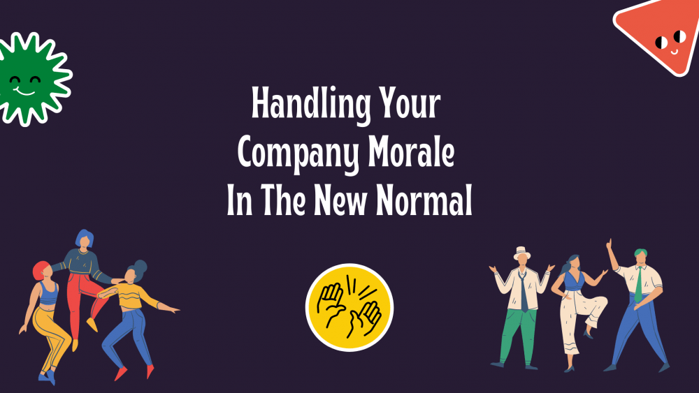 Handling Your Company Morale In The New Normal